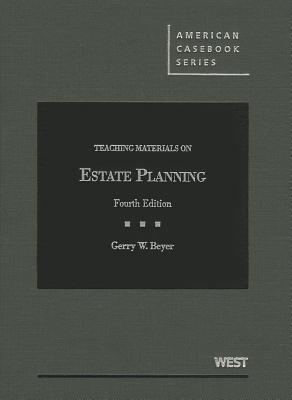 Beyers Teaching Materials on Estate Planning, 4th  by  Gerry W Beyer