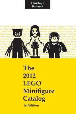 The 2012 Lego Minifigure Catalog: 1st Edition Christoph Bartneck