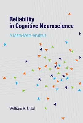 Reliability in Cognitive Neuroscience: A Meta-Meta-Analysis William R. Uttal