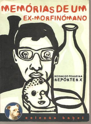 Memórias de Um Ex-Morfinómano  by  Reinaldo Ferreira (Repórter X)
