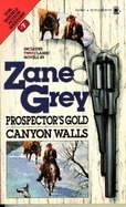 Prospector Gold/ Canyon Walls  by  Zane Grey