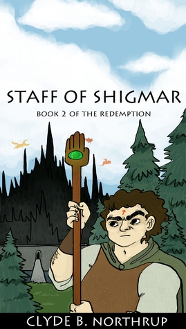 Staff of Shigmar: Book 2 of The Redemption  by  Clyde B. Northrup