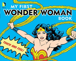 My First Wonder Woman Book: Touch and Feel  by  David Katz