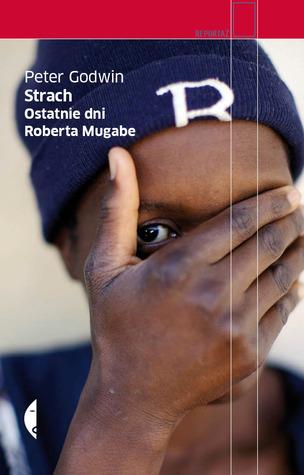 Strach. Ostatnie dni Roberta Mugabe Peter Godwin