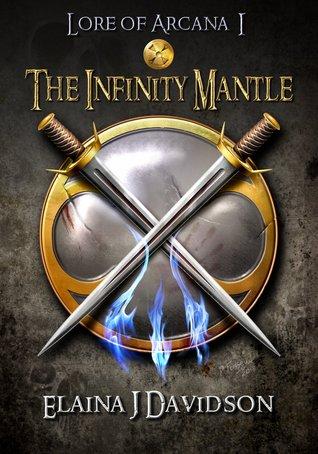 The Infinity Mantle (Lore of Arcana #1)  by  Elaina J. Davidson