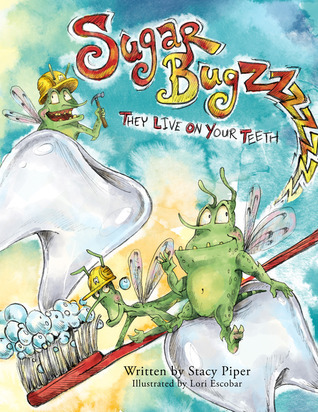 Sugar Bugz, They Live On Your Teeth Stacy Piper