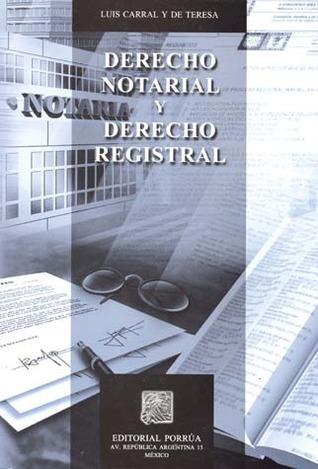 Derecho notarial y Derecho registral Luis Carral y de Teresa
