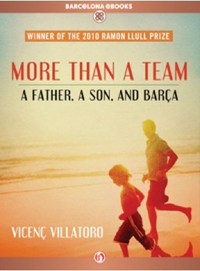 More Than a Team: A Father, a Son, and Barça  by  Vicenç Villatoro
