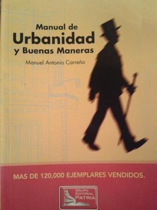 Manual de urbanidad y buenas maneras  by  Manuel Antonio Carreño Muñoz