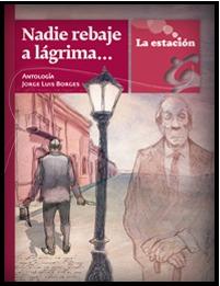 Nadie rebaje a lágrima. Jorge Luis Borges