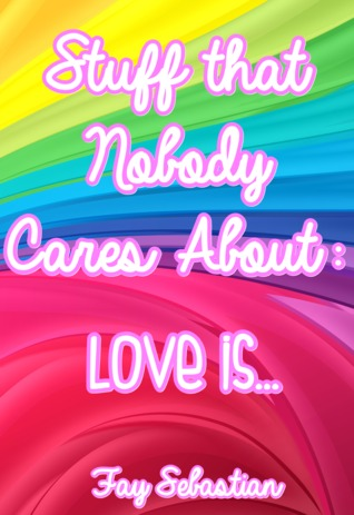 Stuff that Nobody Cares About: Love is (STNCA Book One)  by  Fay Sebastian