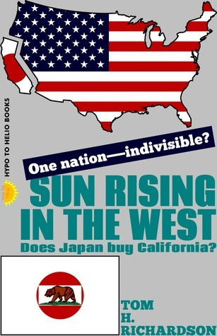 Sun Rising In The West: Does Japan Buy California?  by  Tom H. Richardson
