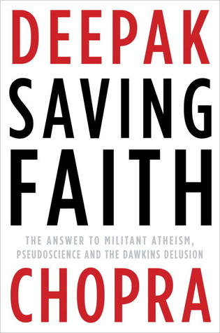 Saving Faith: The Answer to Militant Atheism, Pseudoscience, and the Dawkins Delusion  by  Deepak Chopra