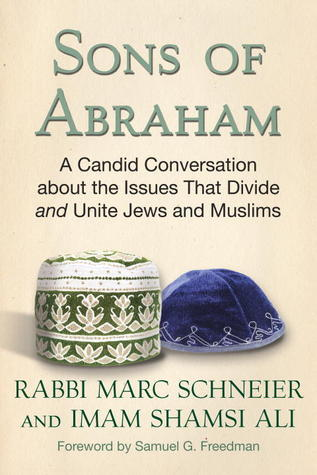 Sons of Abraham: A Candid Conversation about the Issues That Divide and Unite Jews and Muslims Marc Schneier