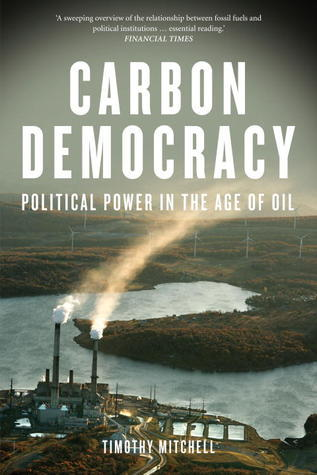 Carbon Democracy: Political Power in the Age of Oil Timothy Mitchell