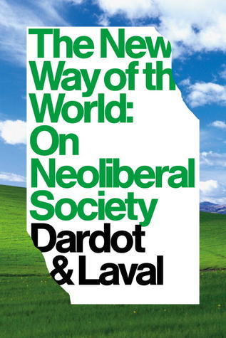 The New Way Of The World: On Neoliberal Society  by  Pierre Dardot