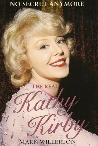 The Real Kathy Kirby: No Secret Anymore Mark Willerton
