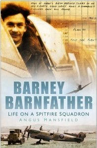 Barney Barnfather: Life on a Spitfire Squadron Angus Mansfield