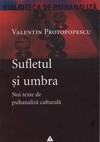 Sufletul si umbra. Noi texte de psihanaliza culturala  by  Valentin Protopopescu