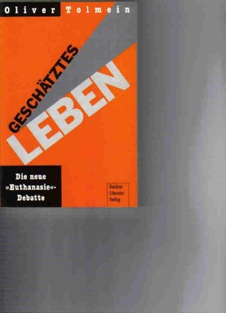 Geschatztes leben: Die neue Euthanasie - Debatte Oliver Tolmein