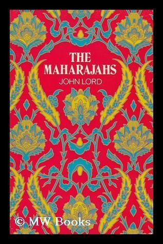The Maharajahs  by  John Lord