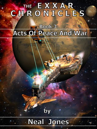 Acts Of Peace And War (The Exxar Chronicles, #3)  by  Neal Jones