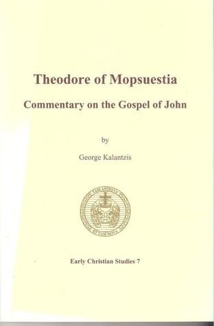 Theodore of Mopsuestia - Commentary on the Gospel of John (Early Christian Studies, #7) George Kalantzis