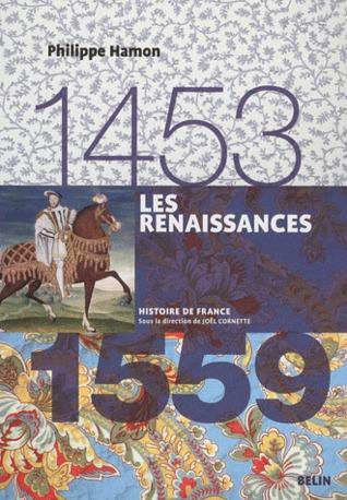 Les Renaissances, 1453-1559  by  Philippe Hamon