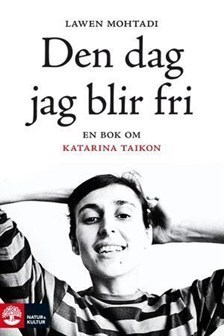Den dag jag blir fri: En bok om Katarina Taikon  by  Lawen Mohtadi