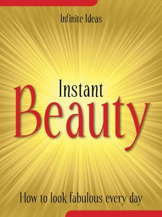Instant Beauty: How to Look Fabulous Every Day  by  Linda Bird