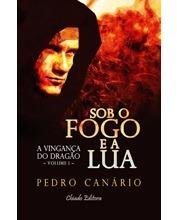 Sob o Fogo e a Lua - Volume I - A Vingança do Dragão  by  Pedro Canário