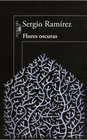 Flores oscuras  by  Sergio Ramírez
