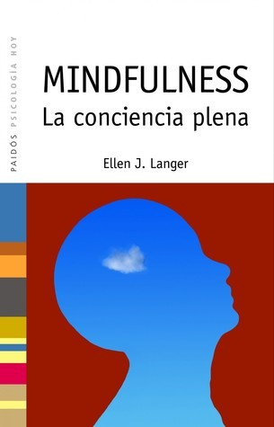 Mindfulness : La conciencia plena  by  Ellen J. Langer