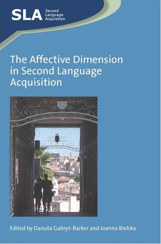 The Affective Dimension in Second Language Acquisition  by  Danut Gabrys-Barker