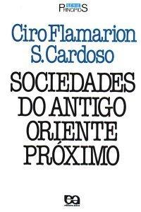 Sociedades do Antigo Oriente Próximo Ciro F.S. Cardoso