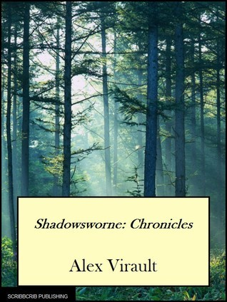 Shadowsworne: Chronicles (Shadoworne Saga, #1)  by  Alex Virault
