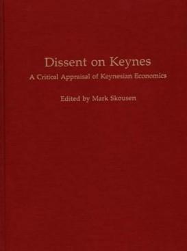 Dissent On Keynes: A Critical Appraisal Of Keynesian Economics  by  Mark Skousen