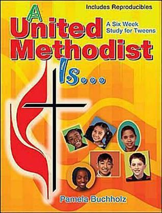 A United Methodist Is  by  Pamela Buchholz