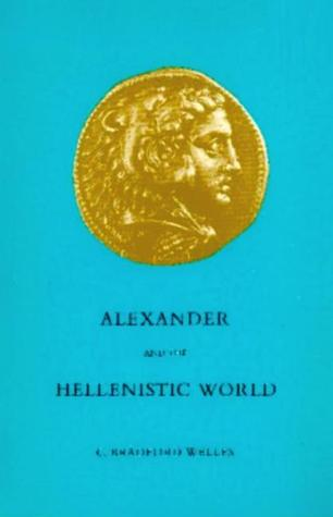 Alexander and the Hellenistic World  by  C. Bradford Welles