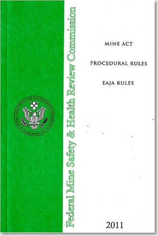 Mine Act Procedural Rules: EAJA Rules 2011 Federal Mine Safety and Health Review Commission (U.S.)