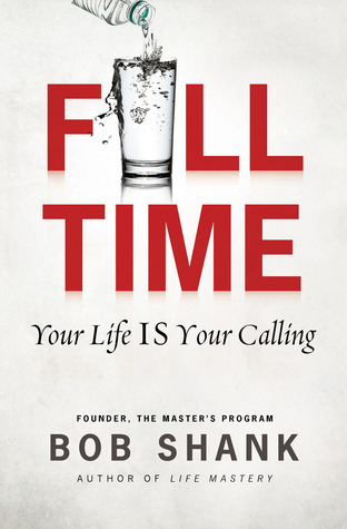 Full Time: Your Life IS Your Calling Bob Shank