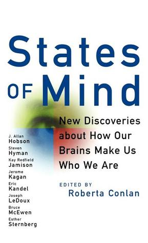 States of Mind: New Discoveries About How Our Brains Make Us Who We Are Roberta Conlan