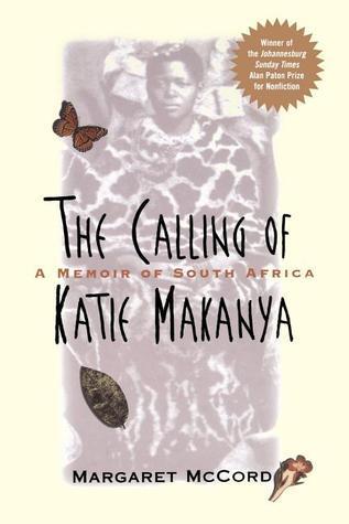 The Calling of Katie Makanya: A Memoir of South Africa  by  Margaret McCord