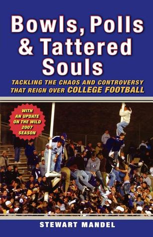 Bowls, Polls & Tattered Souls: Tackling the Chaos and Controversy That Reign Over College Football Stewart Mandel