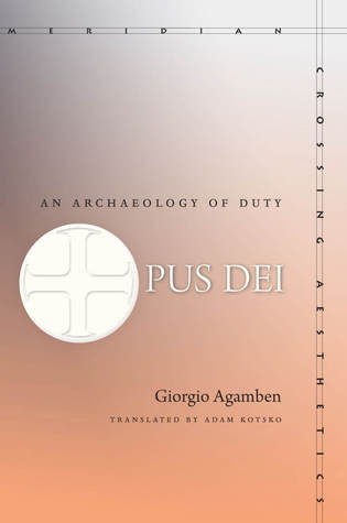 Opus Dei: An Archaeology of Duty  by  Giorgio Agamben