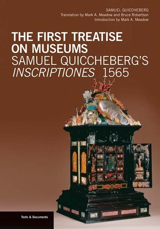 The First Treatise on Museums: Samuel Quiccheberg's Inscriptiones, 1565  by  Samuel Quiccheberg