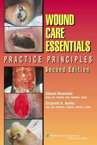 Wound Care Essentials: Practice Principles  by  Sharon Baranoski