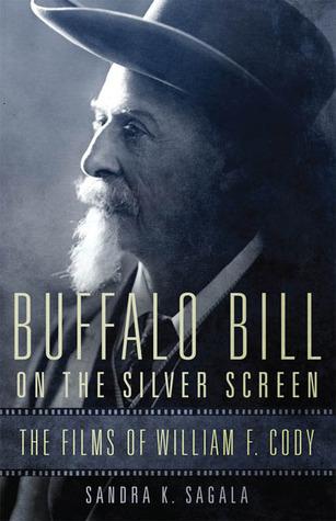 Buffalo Bill on the Silver Screen: The Films of William F. Cody  by  Sandra K Sagala