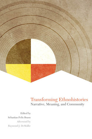 Transforming Ethnohistories: Narrative, Meaning, and Community  by  Sebastian F Braun