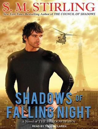 Shadows of Falling Night: A Novel of the Shadowspawn  by  S.M. Stirling